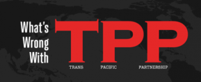 Trans Pacific Partnership Agreement (TPP) – What is it and how does it affect us?